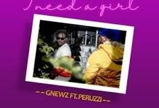 "Gnewz – ""I Need A Girl"" f. Peruzzi"