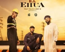 E.L ft Joey B x Falz – Ehua