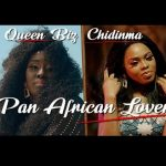 Queen Biz ft. Chidinma - Pan African Lover