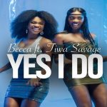 "Becca ft. Tiwa Savage ""Yes I Do"""