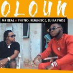 "Mr Real ft. Phyno x Reminisce x DJ Kaywise ""Oloun"""