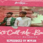 "Joeboy Ft. Mayorkun ""Don't Call Me Back"""