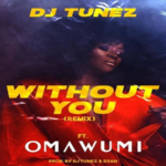 "DJ Tunez ft. Omawumi ""Without You"" (Remix)"