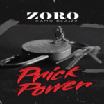 "Zoro Ft. Camo Blaizz ""Prick Power"""