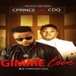 "Cprince ft. CDQ ""Gimme Love"""