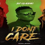 "DJ Classic Ft. Terry Apala X OIadips ""I Don't Care"""