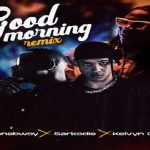 "Stonebwoy ft. Sarkodie x Kelvyn Colt ""Good Morning"" (Remix)"