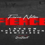 "Laycon Ft. Chinko Ekun x Reminisce ""Fierce"""