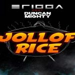 "Erigga Ft. Duncan Mighty ""Jollof Rice"""