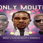 """Rasz Ft. Duncan Mighty x Reminisce """"Only Mouth"""""""