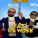 "Tm9ja Ft. Jaywon x Small Doctor x Qdot ""Eat Ur Work"""