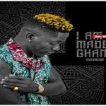 "Shatta Wale ""I Am Made In Ghana"""