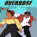 "Dunnie ft. Oxlade ""Overdose"" (Remix)"